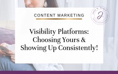 Social Media & Visibility Platforms – Choosing Yours and Showing Up Consistently!