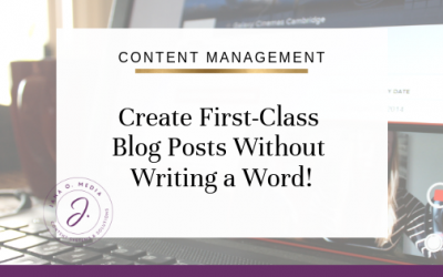Create First-Class Blog Posts – Without Writing a Word! (Simple & Tested Repurposing Tips)