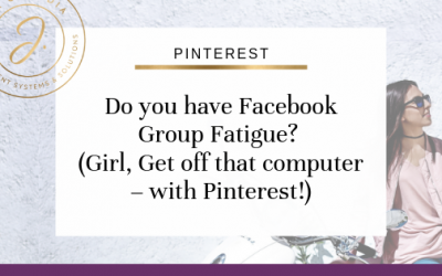 Do you have Facebook Group Fatigue? (Girl, Get off that computer – with Pinterest!)