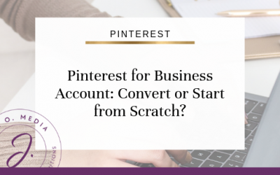 Pinterest for Business Account: Convert or Start from Scratch?