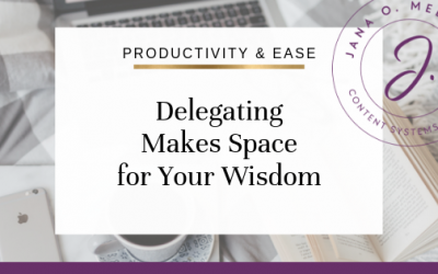 Delegating Makes Space for Your Wisdom