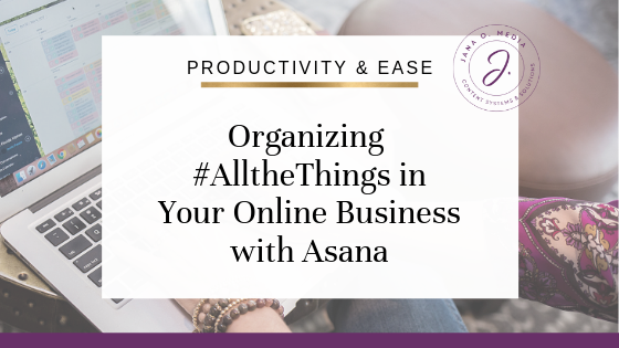 Organizing #allthethings in Your Online Business with Asana